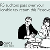 May IRS auditors pass over your questionable tax return this Passover.