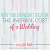 Why You Shouldn't Rely On The Average Cost Of A Wedding