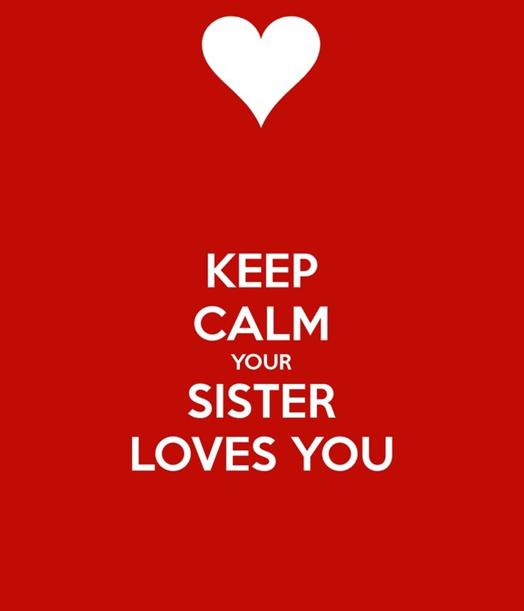 Keep Calm Your Sister Loves You Poster