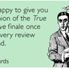 I'll be happy to give you my opinion of the True Detective finale once I read every review I can find.