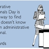 Administrative Professional's Day is the best way to find out who doesn't know they're an administrative professional.