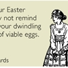 May your Easter birthday not remind you of your dwindling supply of viable eggs.