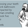 I hope flossing your teeth in the work bathroom wasn't impacted by the inhuman-smelling dump I took five feet away.