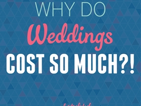 Why Do Weddings Cost So Much?!