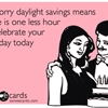I'm sorry daylight savings means there is one less hour to celebrate your birthday today.