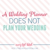 A Wedding Planner Does Not Plan Your Wedding… You Do!