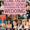 27 Oscar Beauty Looks to Borrow for Your Big Day