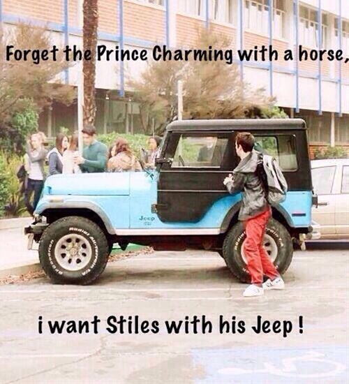 Forget the Prince Charming with a horse I want Stiles with his Jeep! Teen Wolf