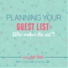 Planning Your Guest List: Who Makes The Cut?!