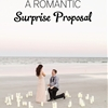 A Romantic Surprise Proposal Idea
