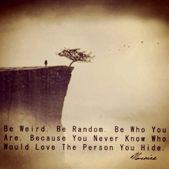 Be you, you'll never know who will love you for it. :) #quote #love