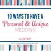 10 Ways To Have A Personal & Unique Wedding