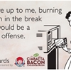 If it were up to me, burning popcorn in the break room would be a fireable offense.