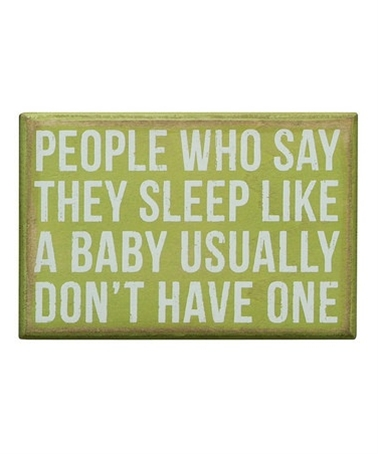 Those crazy people. Take a look at this Green 'Sleep Like a Baby' Box Sign by Primitives by Kathy on #zulily today!