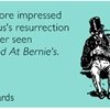 I'd be more impressed with Jesus's resurrection if I'd never seen Weekend At Bernie's.