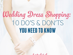 Wedding Dress Shopping: 10 Do's & Don'ts You Need To Know