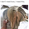 I don't need love. #9gag