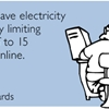 Try to save electricity today by limiting yourself to 15 hours online.
