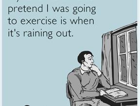 Workout rain check.