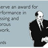 You deserve an award for best performance in a depressing and unglamorous line of work.