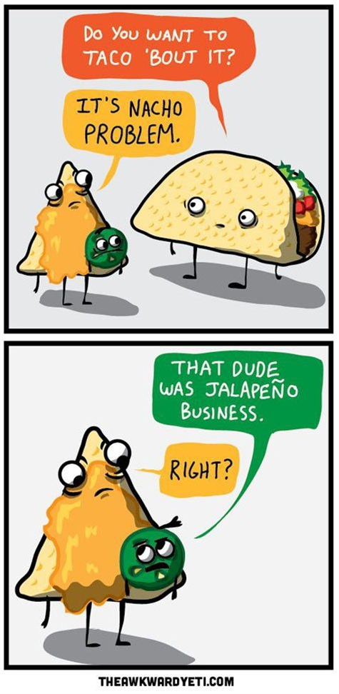 I don't think I wanna taco 'bout it. Using this now. I don't know why, but this totally makes me think of Sydney.