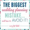 The Biggest Wedding Planning Mistake You Can Make… and How To Avoid It!