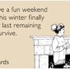 Let's have a fun weekend before this winter finally saps our last remaining will to survive.