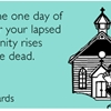 Enjoy the one day of the year your lapsed Christianity rises from the dead.