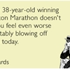 I hope a 38-year-old winning the Boston Marathon doesn't make you feel even worse for inevitably blowing off the gym today.