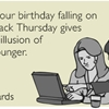 I hope your birthday falling on Throwback Thursday gives you the illusion of being younger.