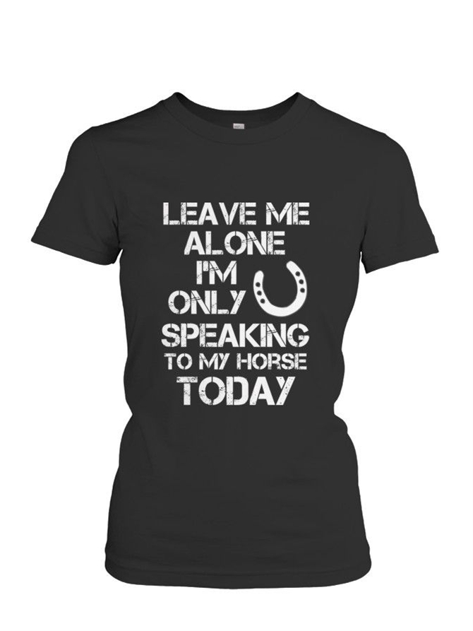 Leave Me Alone I'm Only Speaking To My Horse Today | RafaWear | Click Through To Purchase Yours Today! :)