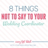 8 Things NOT to say to your Wedding Coordinator
