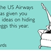 I hope the US Airways tweet has given you creative ideas on hiding Easter eggs this year.