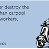 I'd rather destroy the planet than carpool with coworkers.