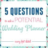 5 Questions To Ask A Potential Wedding Planner