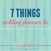 7 Things Wedding Planners Do (That Brides/Moms/Aunts/Friends Can't)