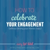 How To Celebrate Your Engagement (without driving your friends crazy)