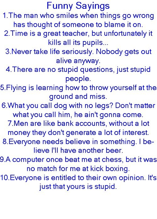 I love to find the best quotes and sayings! I thought these were funny.