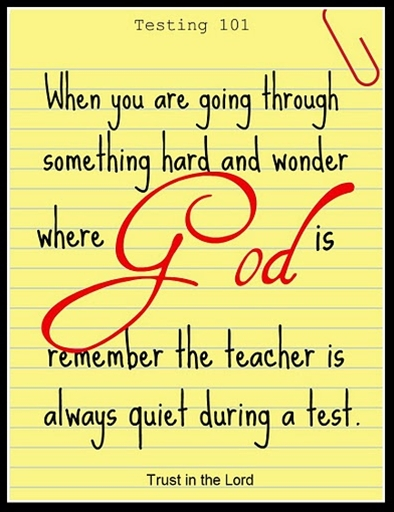 When you are going through something hard and wonder where God is, remember the teacher is always quiet during a test. www.facebook.com/TrustHimAlways