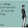 The only college friend you'll have for the rest of your life is Sallie Mae.