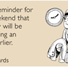 Just a reminder for the weekend that Monday will be happening an hour earlier.