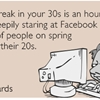 Spring break in your 30s is an hour at work creepily staring at Facebook photos of people on spring break in their 20s.