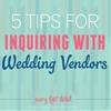 5 Tips For Inquiring With Wedding Vendors