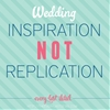 Wedding Inspiration, Not Wedding Replication