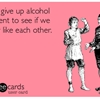 Let's give up alcohol for Lent to see if we really like each other.