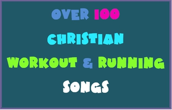 100 Christian Workout or Running Songs
