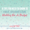 9 Tips You Need To Know To Have An Awesome Wedding On A Budget