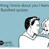 Everything I know about you I learned from Buzzfeed quizzes.