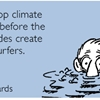 Let's stop climate change before the rising tides create more surfers.