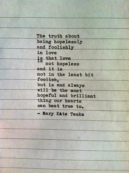 The truth about being hopelessly and foolishly in love... Typewriter Poem #159, by Mary Kate Teske
